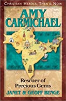Amy Carmichael: Rescuer of Precious Gems (Christian Heroes, Then & Now)