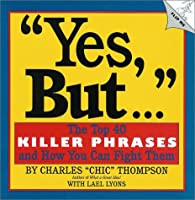 Yes, But...: The Top 40 Killer Phrases and How You Can Fight Them