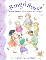 Ring O' Roses: Nursery Rhymes, Action Rhymes, and Lullabies