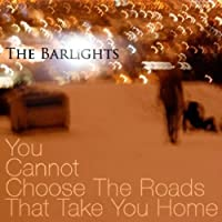 You Cannot Choose the Roads That Take You Home