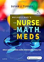 Mulholland's The Nurse, The Math, The Meds: Drug Calculations Using Dimensional Analysis, 4e