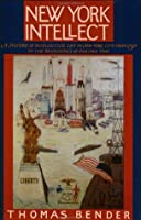 New York Intellect: A History of Intellectual Life in New York City, from 1750 to the Beginnings of Our Own Time