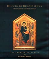 Duccio Di Buoninsegna--The Documents: The Documents and Early Sources (Issues in the History of Art)