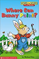 Where Can Bunny Paint? (Word-By-Word First Reader)