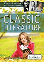 Great Authors of Classic Literature (Essential Authors for Children & Teens)