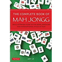 The Complete Book of Mah Jongg: An Illustrated Guide to the American and Asian Styles of Play