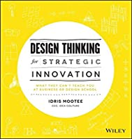 Design Thinking for Strategic Innovation: What They Can't Teach You at Business or Design School by Idris Mootee(2013-08-12)