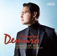 Francesco Demuro - Francesco Demuro: Tokyo Live 2011 Neapolitan Songs & Canzone [Japan CD] COCQ-84942 by Francesco Demuro (2012-06-20)