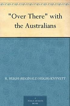 """Over There"" with the Australians by [Knyvett, R. Hugh (Reginald Hugh)]"