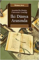 Istanbul'da Dindar Universite Gencligi - Iki Dunya Arasinda