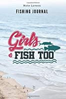 Girls Fish Too - Fishing Journal: Fishing Log Book | Perfect Gift For Gift for Fishing Lover