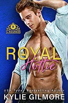 Royal Hottie (The Rourkes, Book 2) by [Gilmore, Kylie]