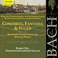 Bach: Concerto, Fantasia & Fugue - Keyboard Works from Weimar Period