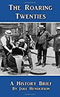 Roaring Twenties: A Condensed History of the 1920s in America (History Brief)