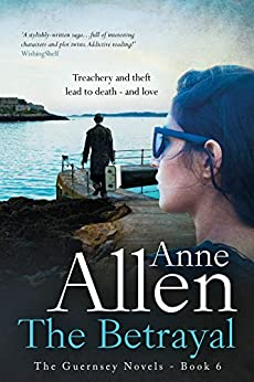 The Betrayal: Absolutely riveting dual-time story (The Guernsey Novels Book 6) by [Allen, Anne]