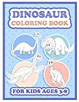 Dinosaur Coloring Book for kids ages 3-8: Insteresting high quality illysrations of dinosaurs for boys and girls!