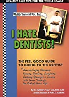 Nothin Personal Doc, I Hate Dentists!: The Feel Good Guide to Going to the Dentist