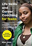 Life Skills and Career Coaching for Teens: A Practical Manual for Supporting School Engagement, Aspirations and Success in Young People aged 11–18 (English Edition)