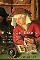 Reading by Design: The Visual Interfaces of the English Renaissance Book