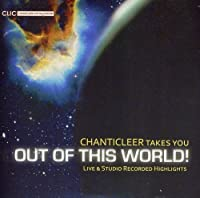 Chanticleer Takes You Out of This World!