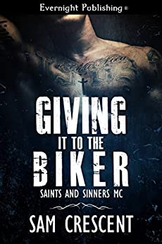 Giving It to the Biker (Saints and Sinners MC Book 1) by [Crescent, Sam]