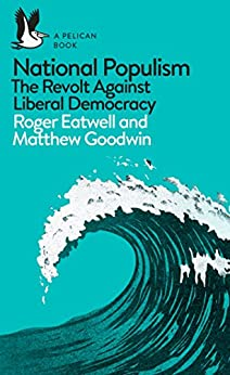 National Populism: The Revolt Against Liberal Democracy (Pelican Books) by [Eatwell, Roger, Goodwin, Matthew]