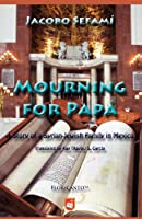 Mourning for Papa: A Story of a Syrian-Jewish Family in Mexico