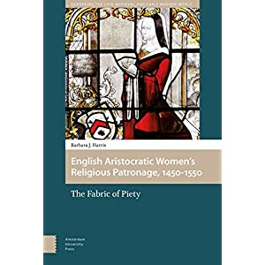 English Aristocratic Women's Religious Patronage, 1450-1550: The Fabric of Piety (Gendering the Late Medieval and Early Modern World)