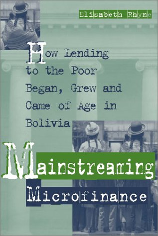 Download Mainstreaming Microfinance: How Lending to the Poor Began, Grew, and Came of Age in Bolivia 1565491270