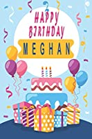 Happy Birthday MEGHAN ;Cool Personalized First Name Notebook - an Appreciation Gift - Gift for Women/Girls, Unique Present, Birthday gift idea: Lined Notebook / Journal Gift, 120 Pages, 6x9, Soft Cover, Glossy Finish
