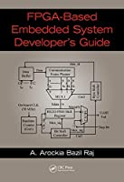 FPGA-Based Embedded System Developer's Guide