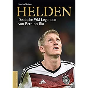 Helden: Deutsche WM-Legenden von Bern bis Rio