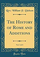 The History of Rome and Additions, Vol. 3 of 4 (Classic Reprint)