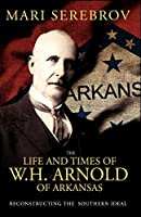 The Life and Times of W. H. Arnold of Arkansas