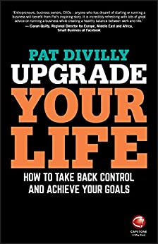 Upgrade Your Life: How to Take Back Control and Achieve Your Goals by [Divilly, Pat]