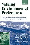 Valuing Environmental Preferences: Theory and Practice of the Contingent Valuation Method in the Us, Eu, and Developing Countries 画像