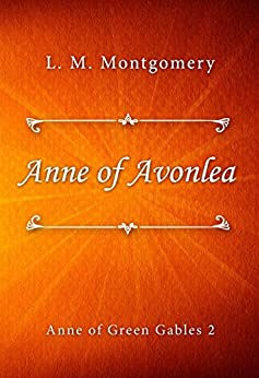Anne of Avonlea (Anne of Green Gables Book 2) by [L. M. Montgomery]