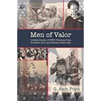 Men of Valor: Combat Stories of WWII Veterans from Southern Ohio and Eastern Kentucky