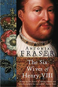The Six Wives Of Henry VIII (WOMEN IN HISTORY) by [Fraser, Antonia]