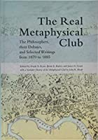 The Real Metaphysical Club: The Philosophers, Their Debates, and Selected Writings from 1870 to 1885 (Suny Series in American Philosophy and Cultural Thought)