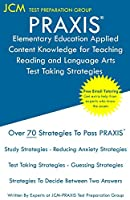 PRAXIS Elementary Education Applied Content Knowledge for Teaching Reading and Language Arts - Test Taking Strategies: PRAXIS 7902 Exam - Free Online Tutoring - New 2020 Edition - The latest strategies to pass your exam.