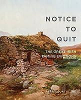 Notice to Quit: The Great Irish Famine Evictions (Famine Folios)