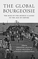 The Global Bourgeoisie: The Rise of the Middle Classes in the Age of Empire