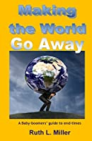 Making the World Go Away: A Baby-Boomers' Guide to End-Times