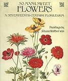 So Many Sweet Flowers: A Seventeenth-Century Florilegium