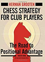 Chess Strategy for Club Players: The Road to Positional Advantage, Improved and Extended Edition (New in Chess)