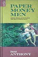 Paper Money Men: Commerce, Manhood, and the Sensational Public Sphere in Antebellum America