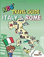 Kids' Travel Guide - Italy & Rome: The fun way to discover Italy & Rome--especially for kids