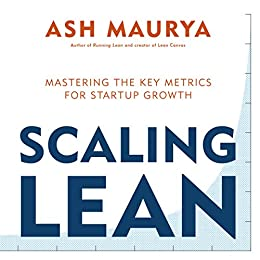 Scaling Lean: Mastering the Key Metrics for Startup Growth by [Maurya, Ash]