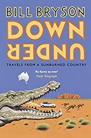 Down Under: Travels in a Sunburned Country (Bryson Book 6)